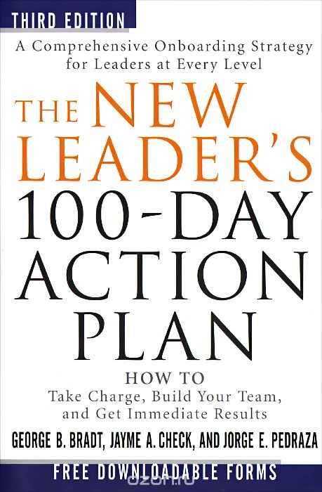 The New Leader`s 100-Day Action Plan: How to Take Charge, Build Your Team, and Get Immediate Results