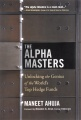 The Alpha Masters: Unlocking the Genius of the World???s Top Hedge Funds