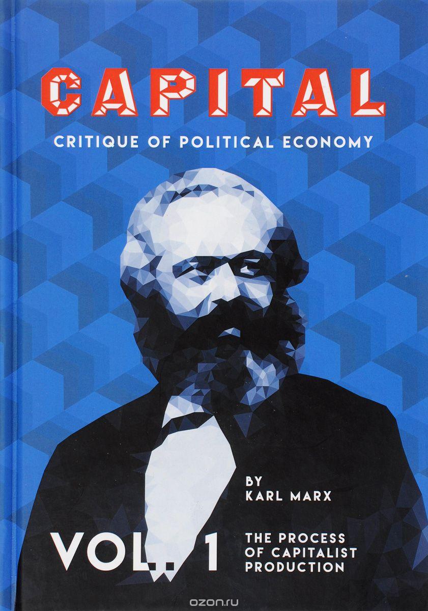 Capital: Critique of Political Economy.  Vol.  1.  Капитал.  Критика политической экономии.  Т.  1: на англ. яз.