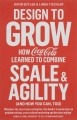 Design to Grow How Coca-Cola Learned to Combine Scale & Agility